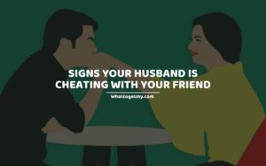 SIGNS YOUR HUSBAND IS CHEATING WITH YOUR FRIEND (1)