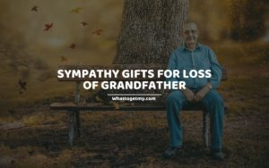 SYMPATHY GIFTS FOR LOSS OF GRANDFATHER