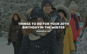 THINGS TO DO FOR YOUR 20TH BIRTHDAY IN THE WINTER