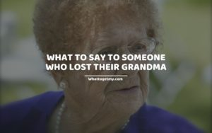 WHAT TO SAY TO SOMEONE WHO LOST THEIR GRANDMA