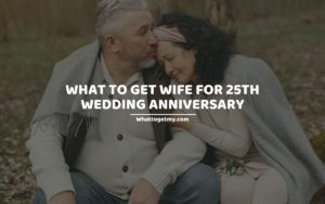 What To Get Wife For 25th Wedding Anniversary