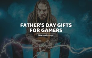 FATHER'S DAY GIFTS FOR GAMERS