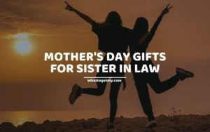 Mother's Day Gifts For Sister In Law