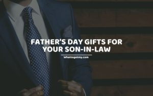 11 Best Father's Day Gifts for Your Son-in-law