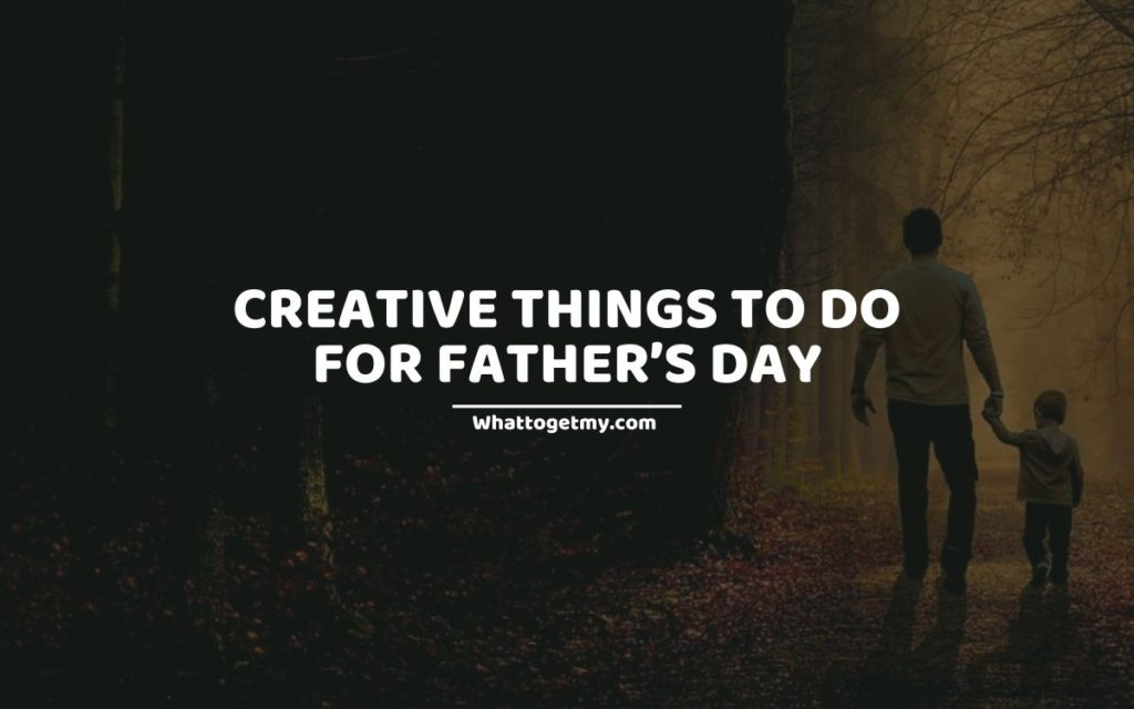 WTGM CREATIVE THINGS TO DO FOR FATHER'S DAY