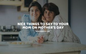 Nice things to say to your mom on mother's day