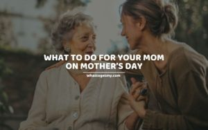 WTGM What to Do for Your Mom on Mother's Day
