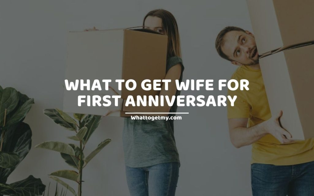 What to Get Wife for First Anniversary