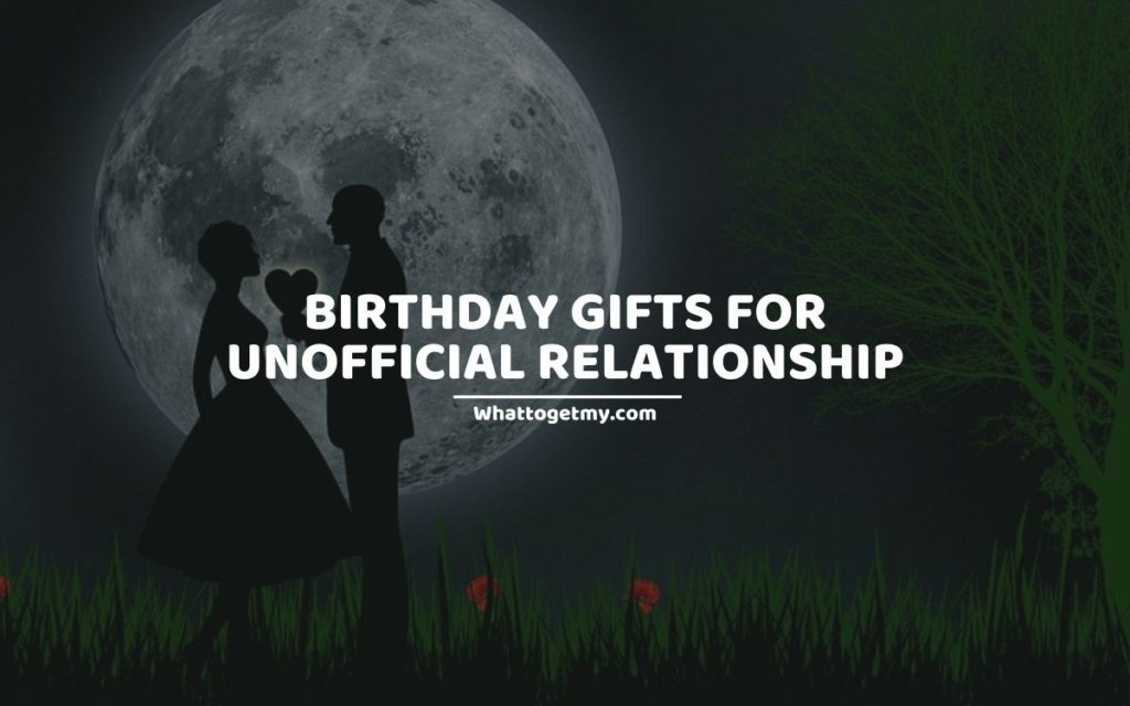BIRTHDAY GIFTS FOR UNOFFICIAL RELATIONSHIP
