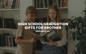 HIGH SCHOOL GRADUATION GIFTS FOR BROTHER