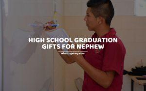HIGH SCHOOL GRADUATION GIFTS FOR NEPHEW
