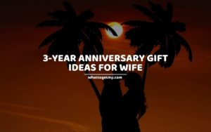 3-YEAR ANNIVERSARY GIFT IDEAS FOR WIFE