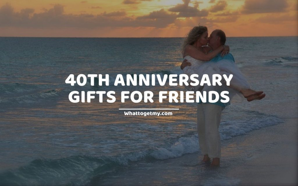 40th Anniversary Gifts For Friends