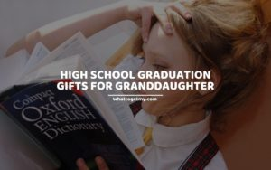 HIGH SCHOOL GRADUATION GIFTS FOR GRANDDAUGHTER