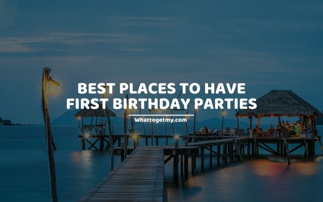 9 Best Places to Have First Birthday Parties