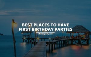 BEST PLACES TO HAVE FIRST BIRTHDAY PARTIES