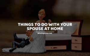 THINGS TO DO WITH YOUR SPOUSE AT HOME