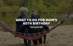 WHAT TO DO FOR MOM'S 60TH BIRTHDAY (1)