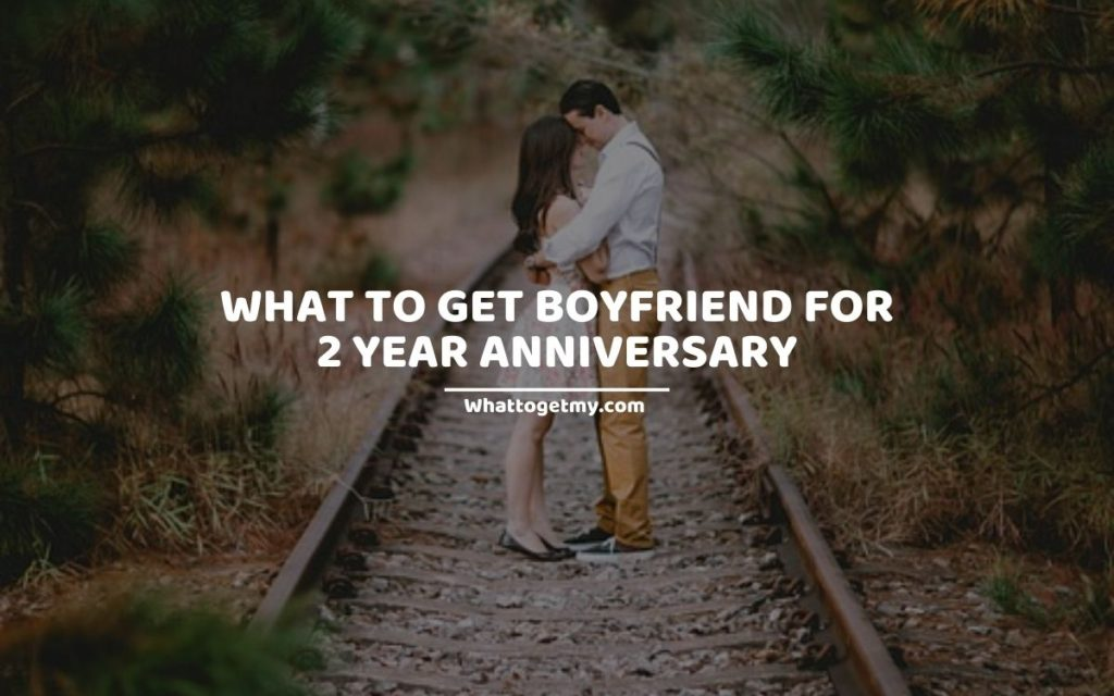 What to Get Boyfriend for 2 Year Anniversary