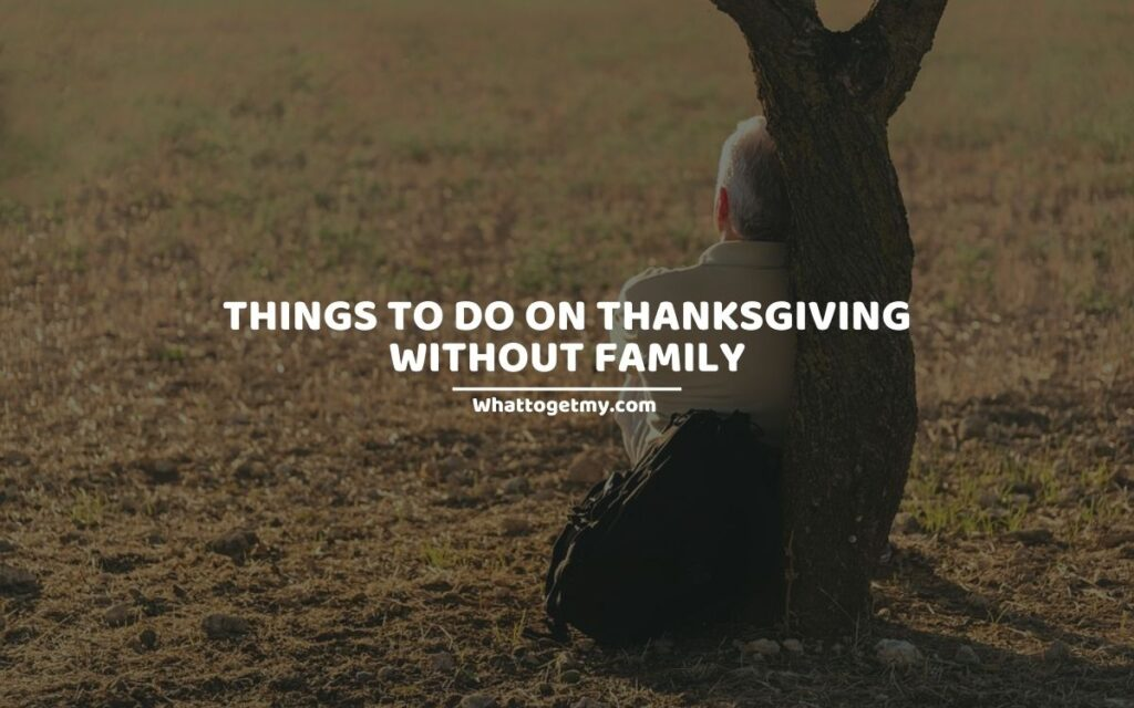 11 THINGS TO DO ON THANKSGIVING WITHOUT FAMILY