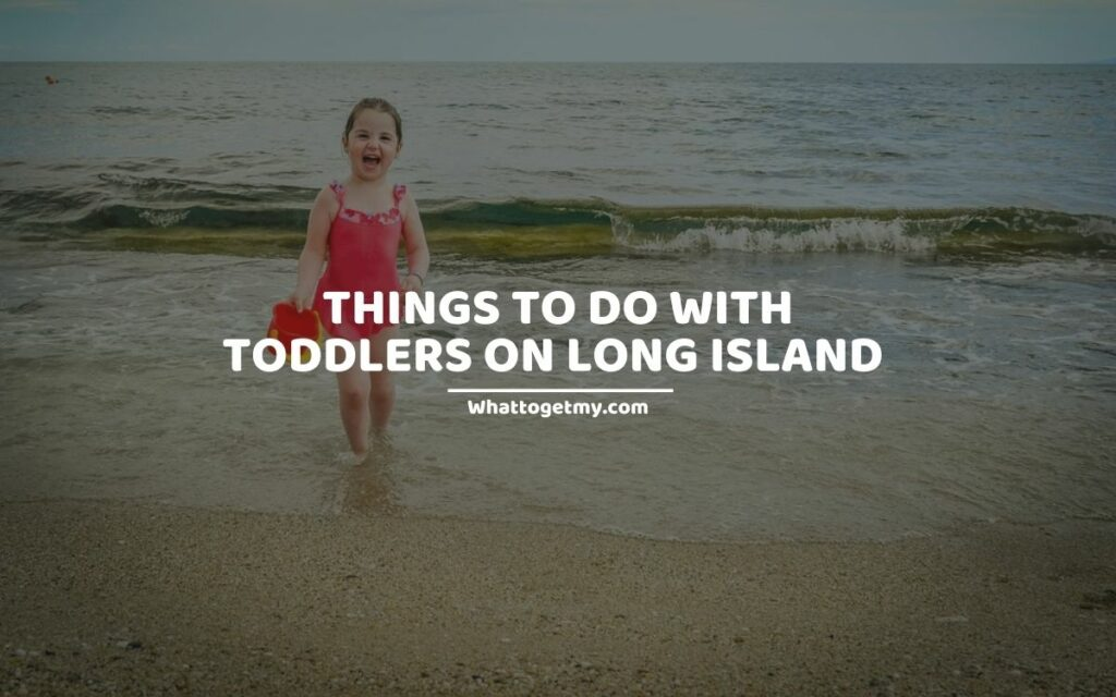 THINGS TO DO WITH TODDLERS ON LONG ISLAND