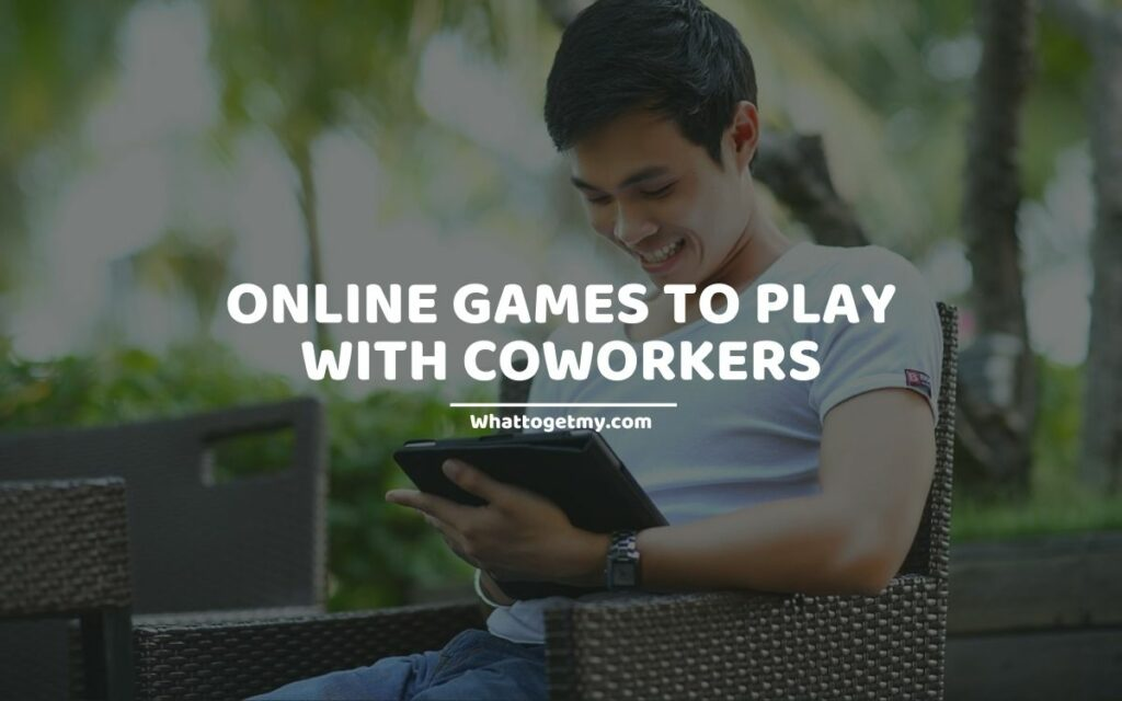 ONLINE GAMES TO PLAY WITH COWORKER
