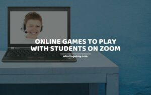 ONLINE GAMES TO PLAY WITH STUDENTS ON ZOOM