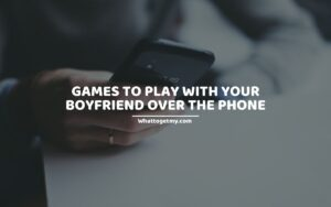 13 Games to Play with Your Boyfriend over the Phone