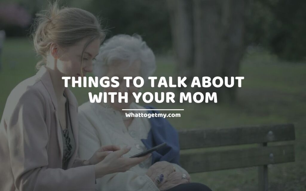 Things to Talk about with Your Mom