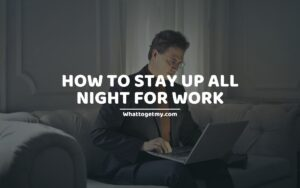 20 Tips on How to Stay up All Night for Work.
