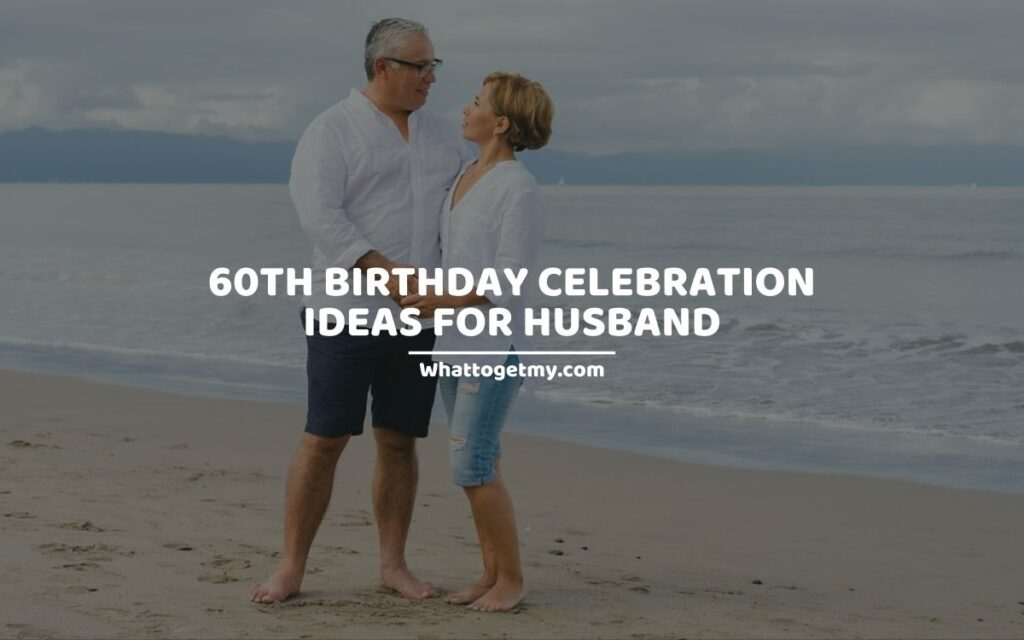 60th Birthday Celebration Ideas For Husband
