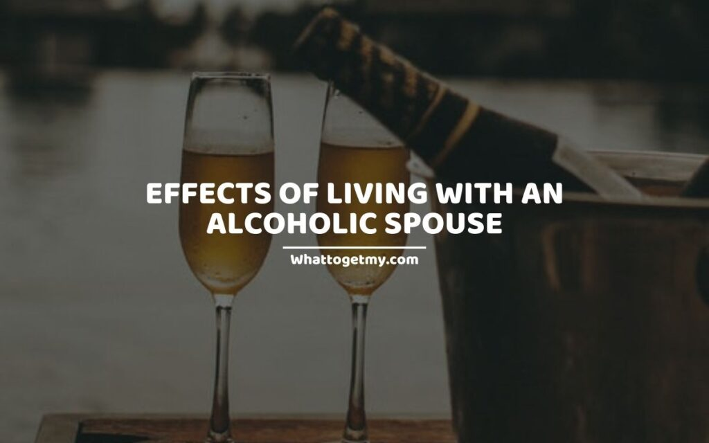 Effects of Living with an Alcoholic Spouse