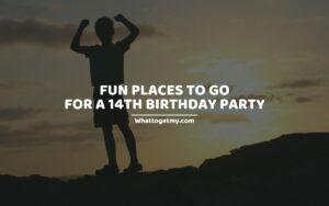 Fun Places to Go for a 14th Birthday Party