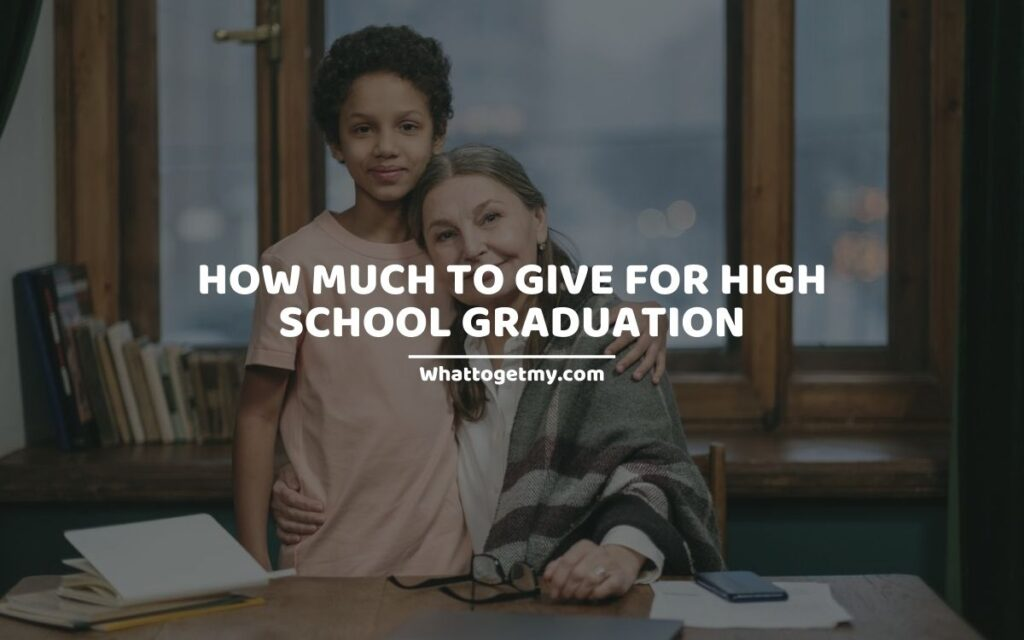 How Much To Give For High School Graduation and 7 Appropriate High School Graduation Gifts.