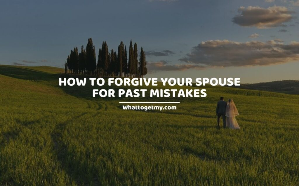 How to Forgive Your Spouse for past Mistakes