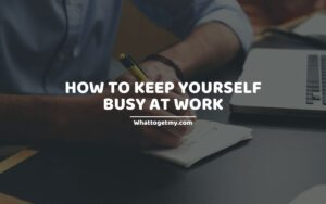 How to Keep Yourself Busy at Work - 25 Ways to Keep Yourself Busy at Work.