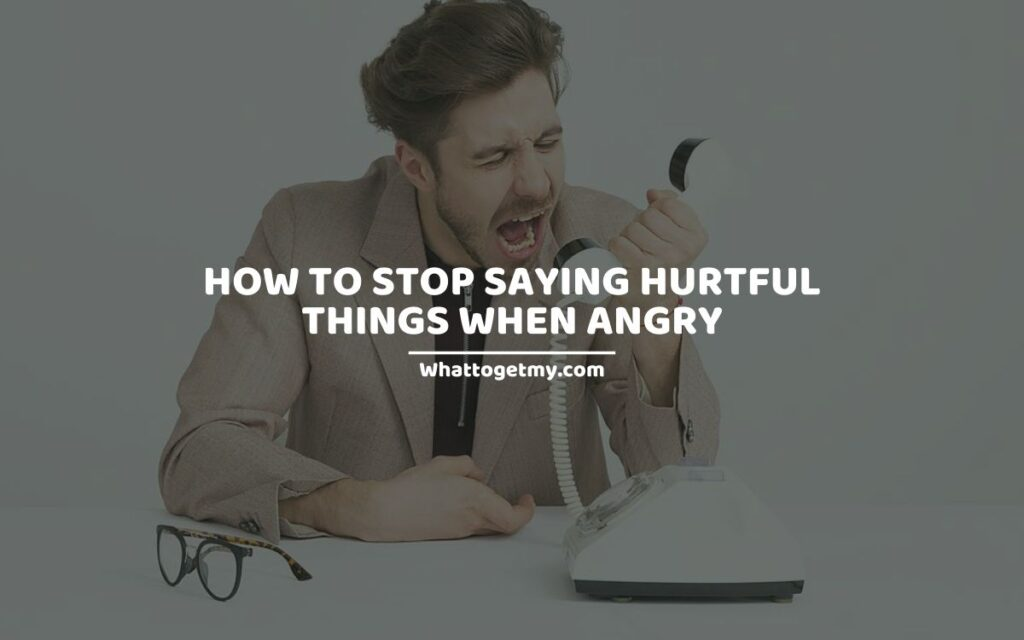 How to Stop Saying Hurtful Things When Angry