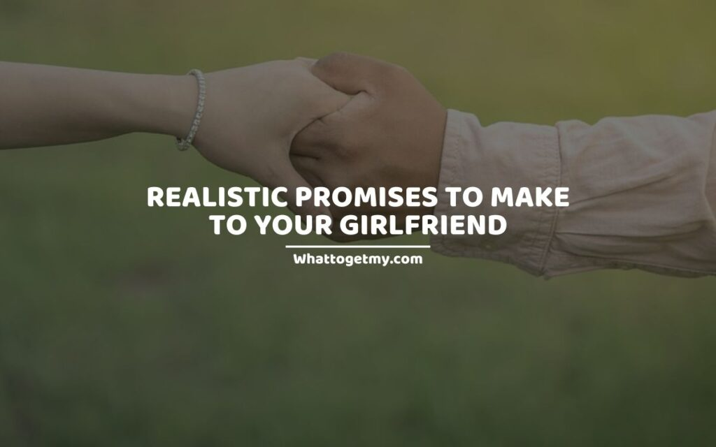 PROMISES TO MAKE TO YOUR GIRLFRIEND