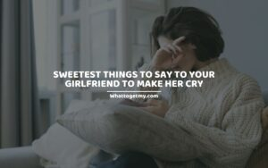 Sweetest Things to Say to Your Girlfriend to Make her Cry