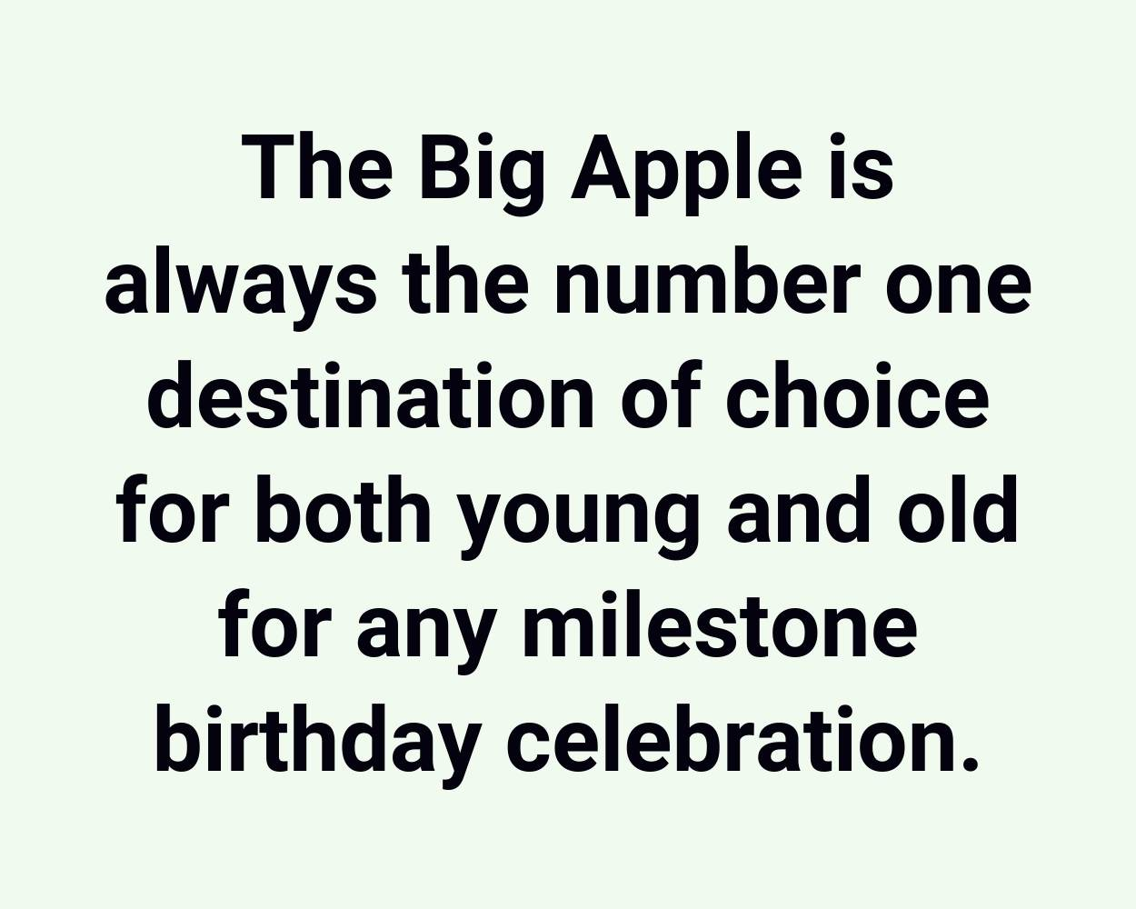 The Big Apple is always the number one destination of choice for both young and old for any milestone birthday celebration. (1)