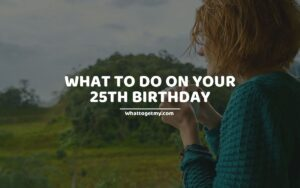 What to Do on Your 25th Birthday (1)
