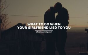 What to Do when Your Girlfriend Lied to You