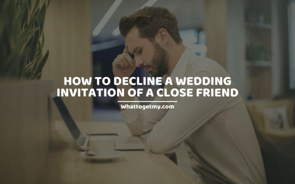 9 Ways to Politely Decline a Wedding Invitation From a Close Friend.