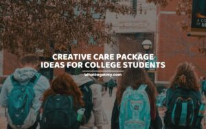 CREATIVE CARE PACKAGE IDEAS FOR COLLEGE STUDENTS