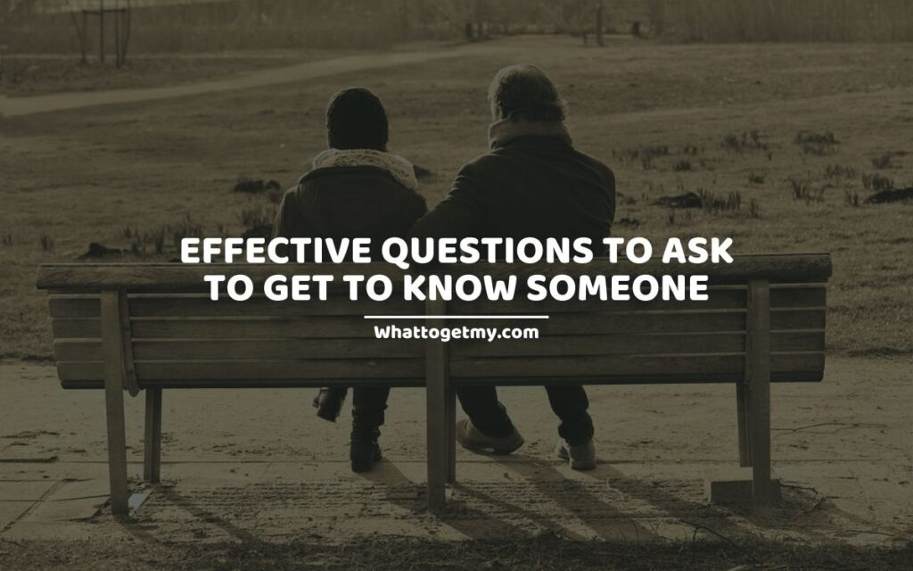 Effective Questions To Ask To Get To Know Someone