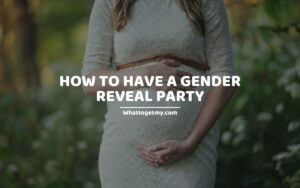 How To Have a Gender Reveal Party - 11 Tips on Planning a Successful Gender Reveal Party