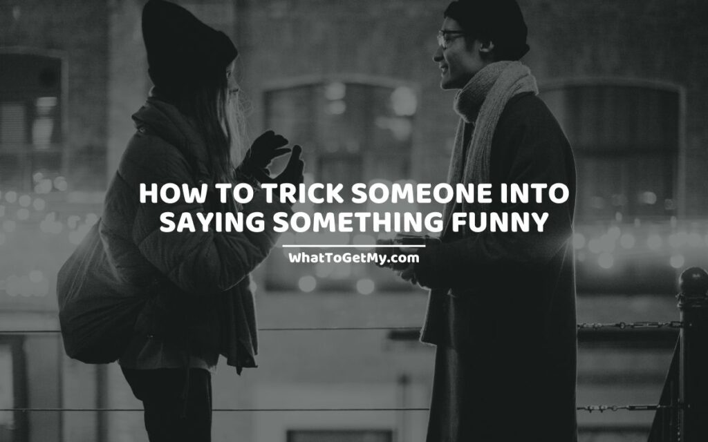 How To Trick Someone Into Saying Something Funny
