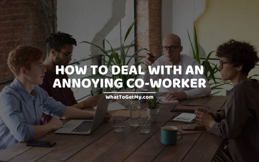 How to deal with an annoying coworker