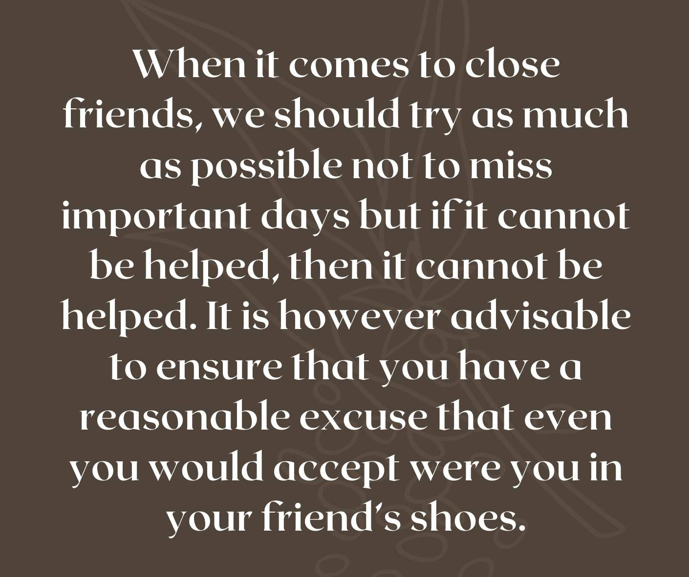 When it comes to close friends, we should try as much as possible not to miss important days but if it cannot be helped, then it cannot be helped. It is however advisable to ensure that you have a reasonable excuse that even you would accept were you in your friend's shoes.