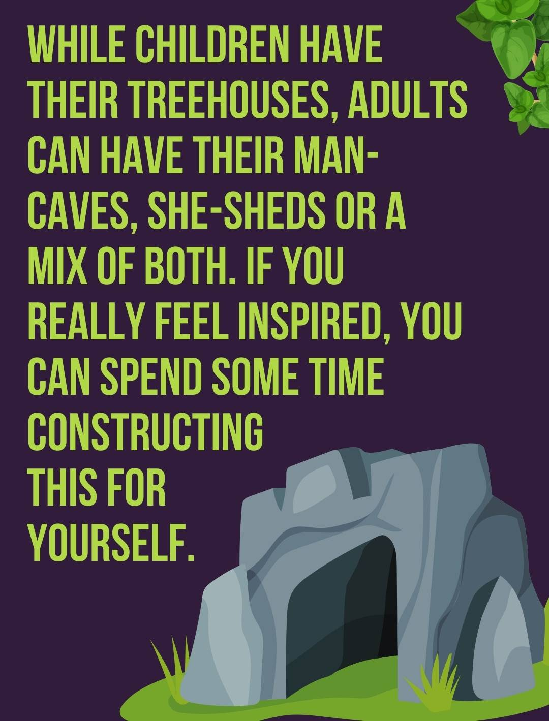While children have their treehouses, adults can have their man-caves, she-sheds or a mix of both. If you really feel inspired, you can spend some time constructing this for yourself.